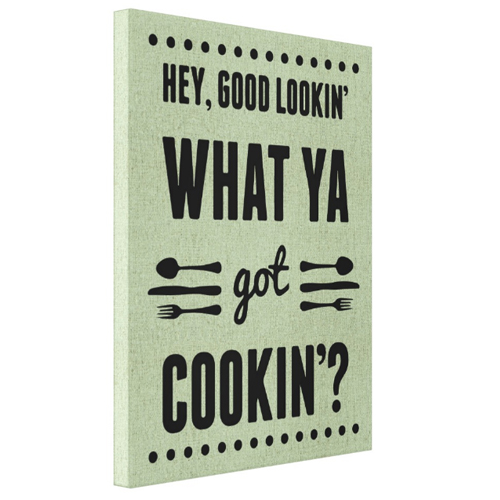 Tablou Canvas -Hey, good lookin', what ya got cookin'?